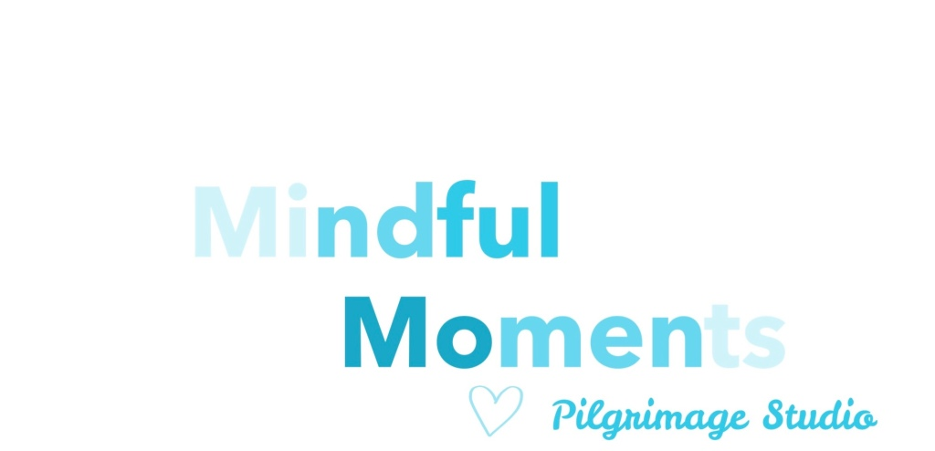 Mindful Moments, Pilgrimage Studio